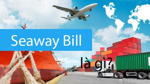 Seaway bill là gì