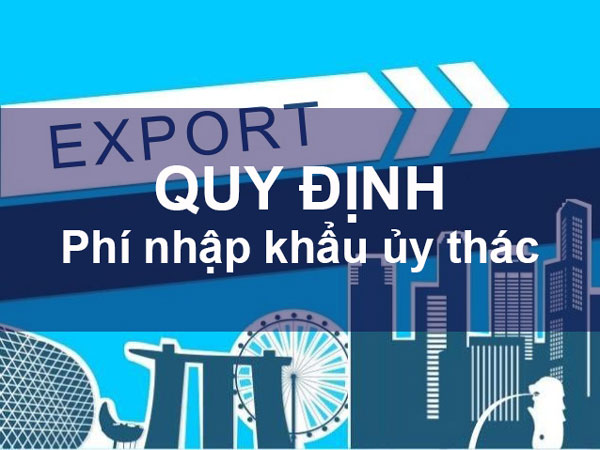 Phí nhập khẩu ủy thác